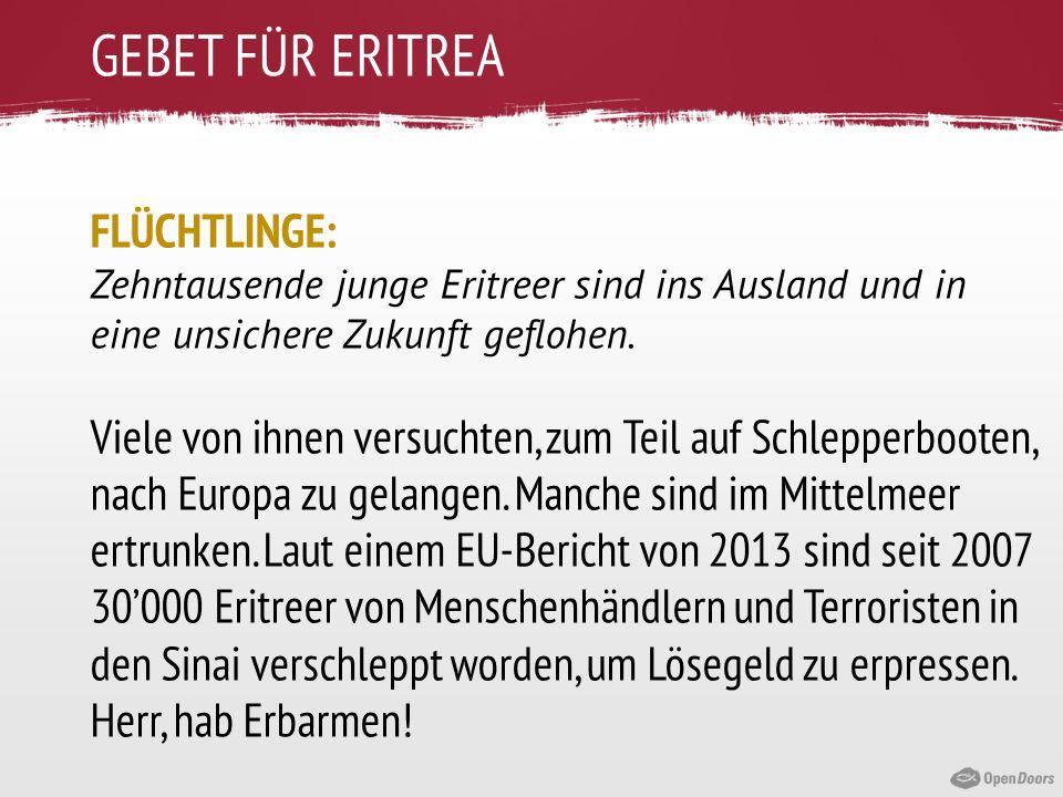 GEBET FÜR ERITREA FLÜCHTLINGE: Zehntausende junge Eritreer sind ins Ausland und in eine unsichere Zukunft geflohen. Viele von ihnen versuchten, zum Te