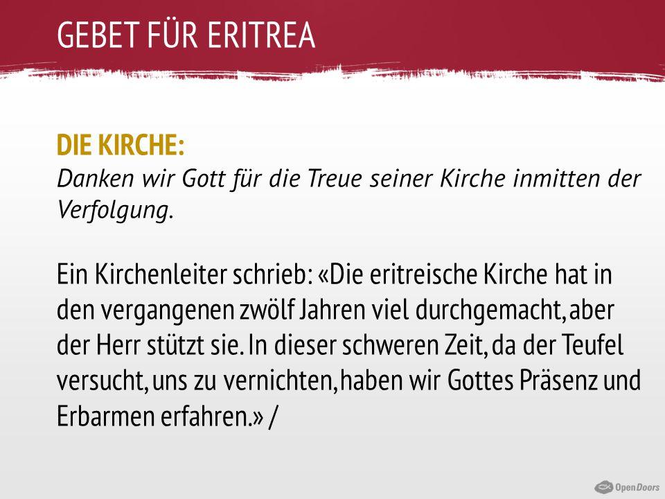 GEBET FÜR ERITREA DIE KIRCHE: Danken wir Gott für die Treue seiner Kirche inmitten der Verfolgung. Ein Kirchenleiter schrieb: «Die eritreische Kirche