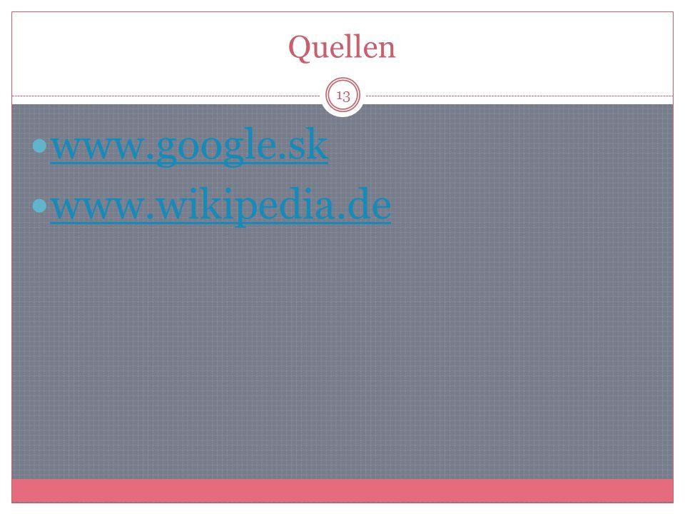 Quellen www.google.sk www.wikipedia.de 13