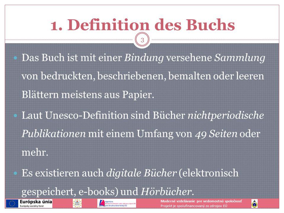 1. Definition des Buchs Das Buch ist mit einer Bindung versehene Sammlung von bedruckten, beschriebenen, bemalten oder leeren Blättern meistens aus Pa
