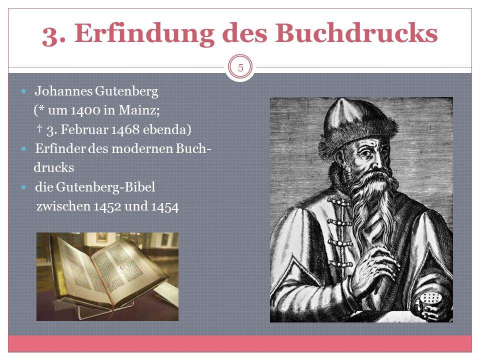 3. Erfindung des Buchdrucks Johannes Gutenberg (* um 1400 in Mainz; † 3. Februar 1468 ebenda) Erfinder des modernen Buch- drucks die Gutenberg-Bibel z