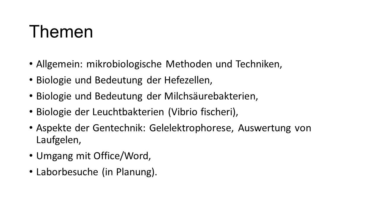 Themen Allgemein: mikrobiologische Methoden und Techniken, Biologie und Bedeutung der Hefezellen, Biologie und Bedeutung der Milchsäurebakterien, Biol
