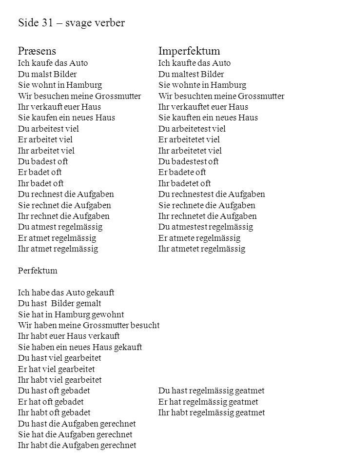Side 31 – svage verber PræsensImperfektum Ich kaufe das AutoIch kaufte das Auto Du malst BilderDu maltest Bilder Sie wohnt in HamburgSie wohnte in Ham