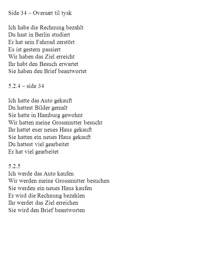 Side 34 – Oversæt til tysk Ich habe die Rechnung bezahlt Du hast in Berlin studiert Er hat sein Fahrrad zerstört Es ist gestern passiert Wir haben das
