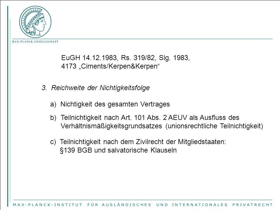 """EuGH 14.12.1983, Rs. 319/82, Slg. 1983, 4173 """"Ciments/Kerpen&Kerpen"""" 3. Reichweite der Nichtigkeitsfolge a) Nichtigkeit des gesamten Vertrages b)Teiln"""