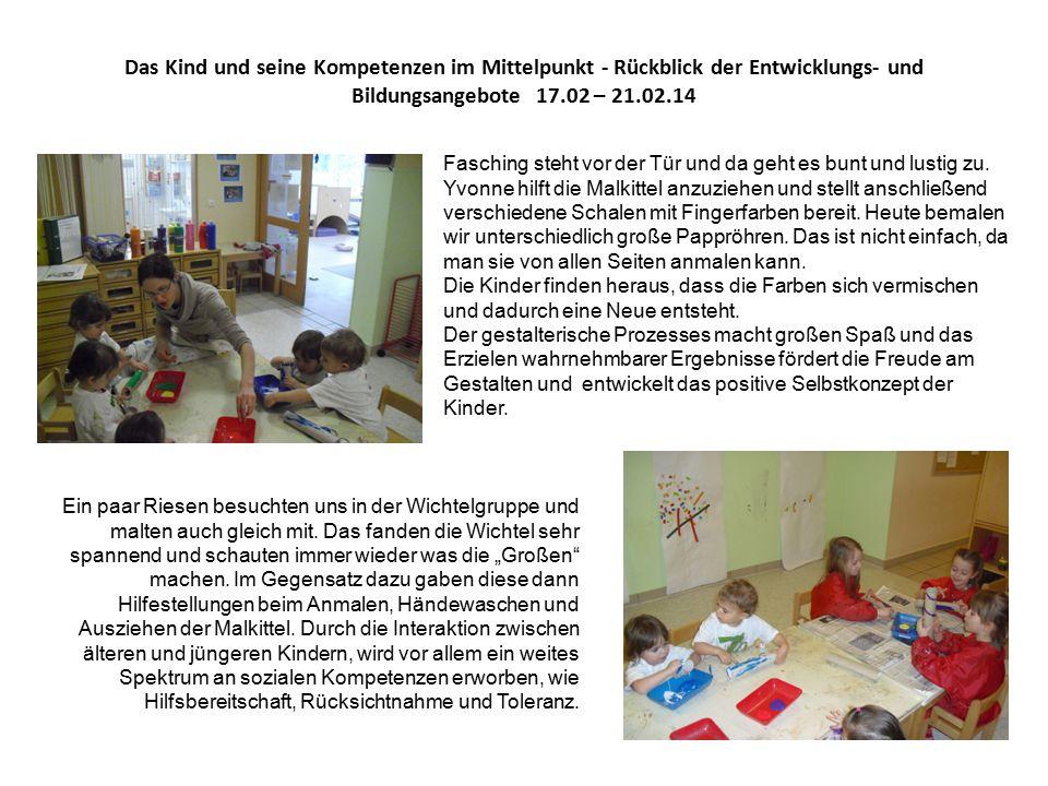 Das Kind und seine Kompetenzen im Mittelpunkt - Rückblick der Entwicklungs- und Bildungsangebote 17.02 – 21.02.14 Fasching steht vor der Tür und da geht es bunt und lustig zu.