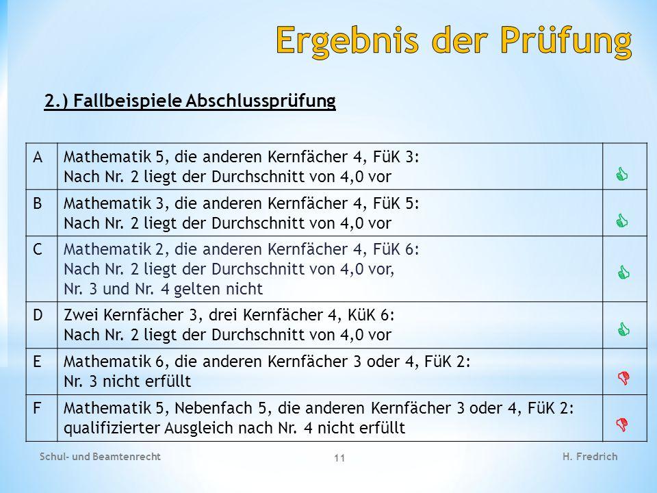 2.) Fallbeispiele Abschlussprüfung Schul- und Beamtenrecht 11 H. Fredrich AMathematik 5, die anderen Kernfächer 4, FüK 3: Nach Nr. 2 liegt der Durchsc
