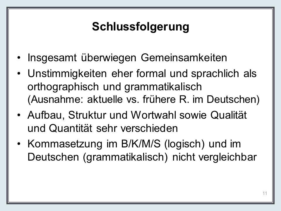 Schlussfolgerung Insgesamt überwiegen Gemeinsamkeiten Unstimmigkeiten eher formal und sprachlich als orthographisch und grammatikalisch (Ausnahme: akt