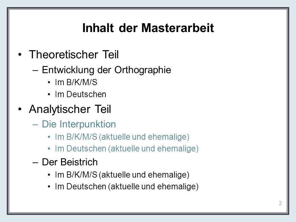 Inhalt der Masterarbeit Theoretischer Teil –Entwicklung der Orthographie Im B/K/M/S Im Deutschen Analytischer Teil –Die Interpunktion Im B/K/M/S (aktu