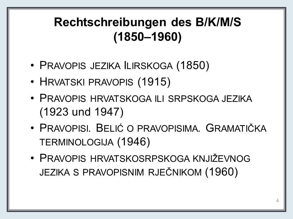 Rechtschreibungen des B/K/M/S (1850–1960) P RAVOPIS JEZIKA I LIRSKOGA (1850) H RVATSKI PRAVOPIS (1915) P RAVOPIS HRVATSKOGA ILI SRPSKOGA JEZIKA (1923