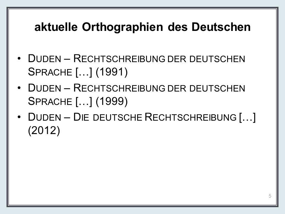 aktuelle Orthographien des Deutschen D UDEN – R ECHTSCHREIBUNG DER DEUTSCHEN S PRACHE […] (1991) D UDEN – R ECHTSCHREIBUNG DER DEUTSCHEN S PRACHE […]