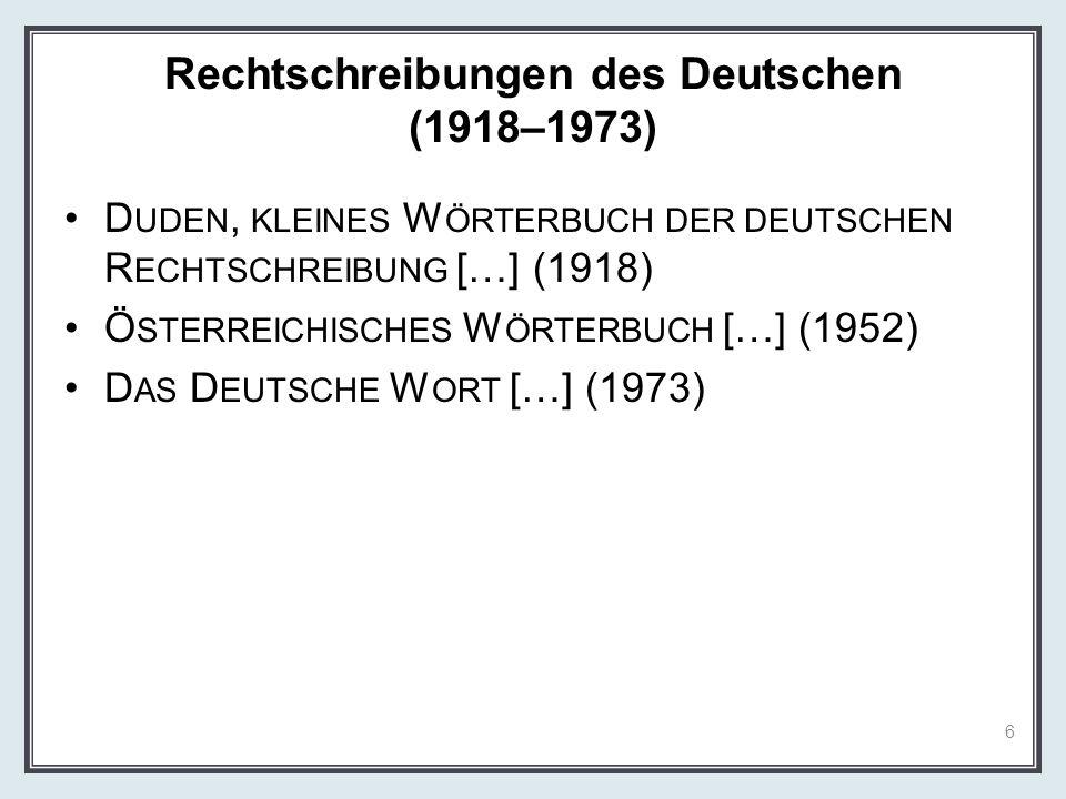 Rechtschreibungen des Deutschen (1918–1973) D UDEN, KLEINES W ÖRTERBUCH DER DEUTSCHEN R ECHTSCHREIBUNG […] (1918) Ö STERREICHISCHES W ÖRTERBUCH […] (1