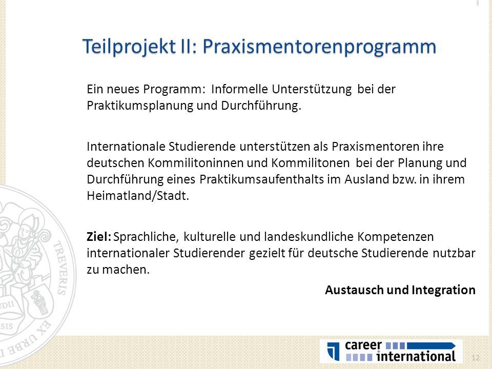 Teilprojekt II: Praxismentorenprogramm Ein neues Programm: Informelle Unterstützung bei der Praktikumsplanung und Durchführung. Internationale Studier
