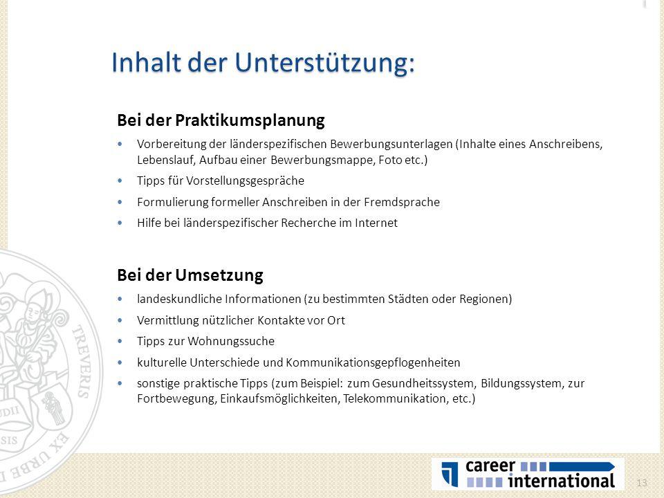 Inhalt der Unterstützung: Bei der Praktikumsplanung Vorbereitung der länderspezifischen Bewerbungsunterlagen (Inhalte eines Anschreibens, Lebenslauf,