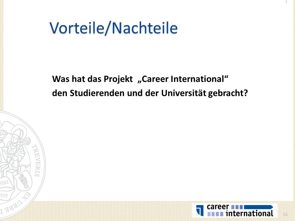 """Vorteile/Nachteile Was hat das Projekt """"Career International"""" den Studierenden und der Universität gebracht? 16"""