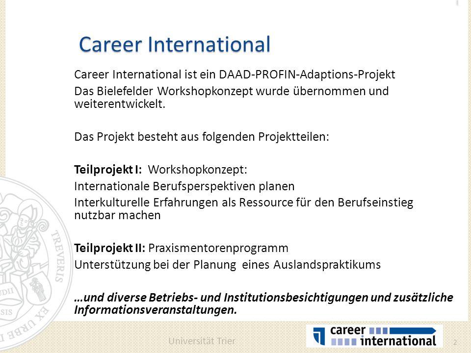 Career International Career International ist ein DAAD-PROFIN-Adaptions-Projekt Das Bielefelder Workshopkonzept wurde übernommen und weiterentwickelt.
