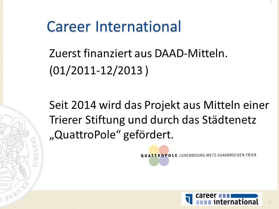 Career International Zuerst finanziert aus DAAD-Mitteln. (01/2011-12/2013 ) Seit 2014 wird das Projekt aus Mitteln einer Trierer Stiftung und durch da