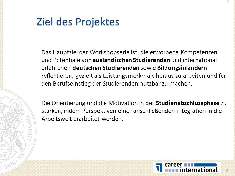 Zielgruppe ausländische Studierende, international erfahrenen deutschen Studierenden und Bildungsinländern, die in Trier, Luxemburg, Saarbrücken und in Metz (QuattroPole- Städten) studieren und sich in der Endphase ihres Studiums befinden.