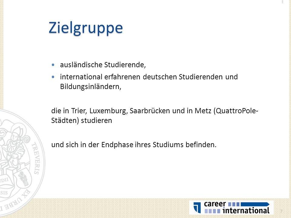 Zielgruppe ausländische Studierende, international erfahrenen deutschen Studierenden und Bildungsinländern, die in Trier, Luxemburg, Saarbrücken und i
