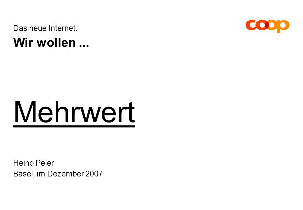 Das neue Internet. Wir wollen... Mehrwert Heino Peier Basel, im Dezember 2007