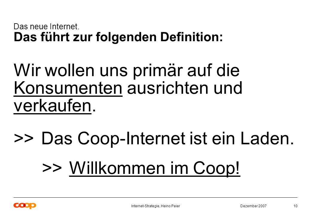 Dezember 2007Internet-Strategie, Heino Peier10 Das neue Internet.