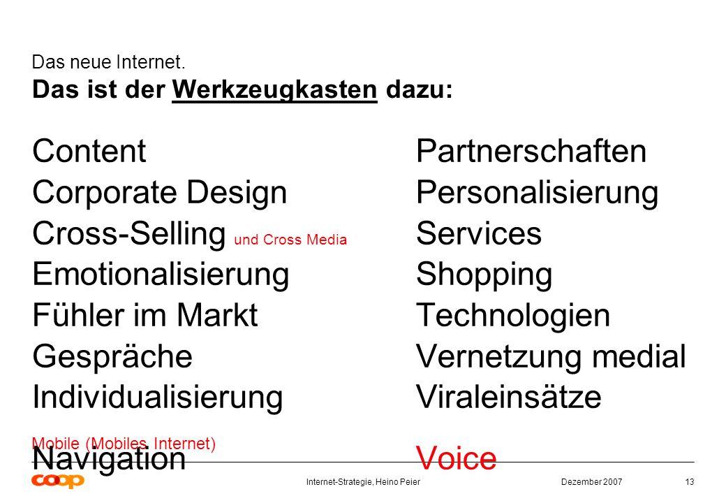 Dezember 2007Internet-Strategie, Heino Peier13 Das neue Internet.