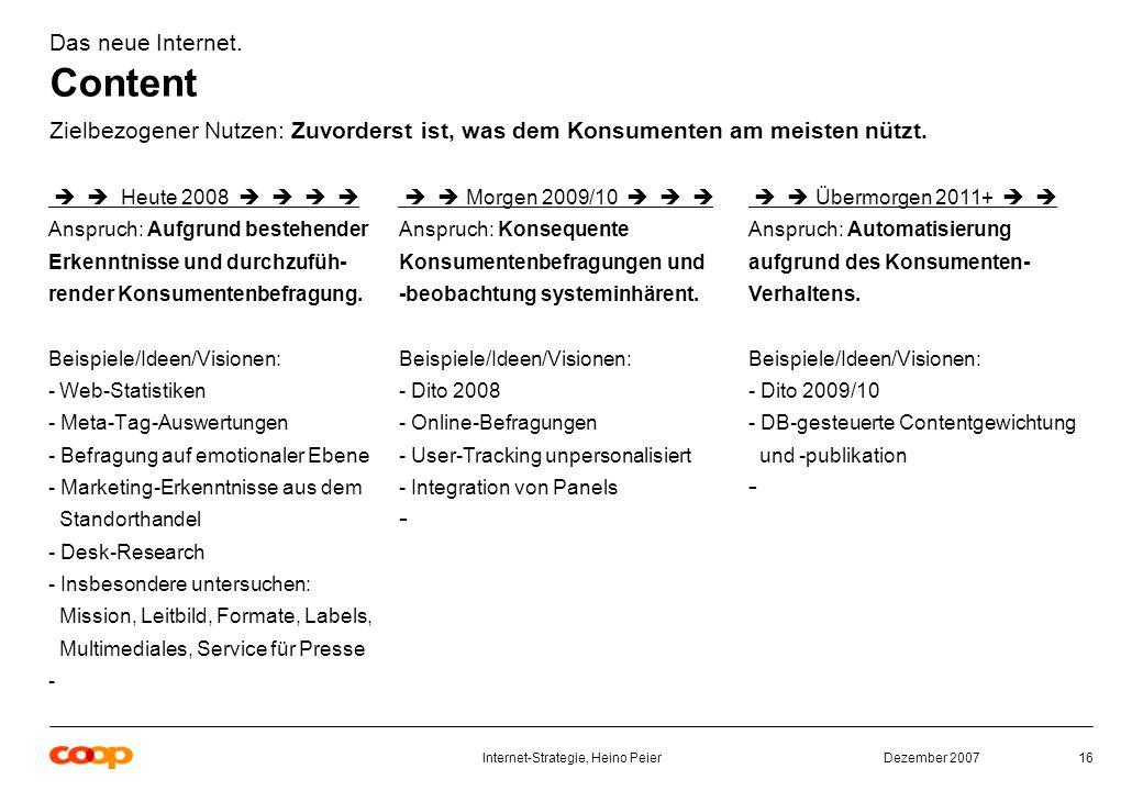 Dezember 2007Internet-Strategie, Heino Peier16 Das neue Internet.