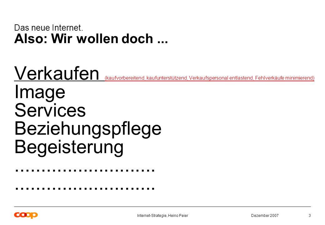 Dezember 2007Internet-Strategie, Heino Peier3 Das neue Internet.