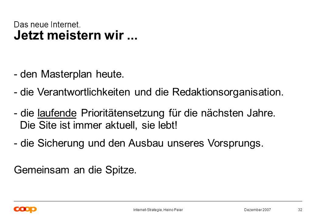 Dezember 2007Internet-Strategie, Heino Peier32 Das neue Internet.