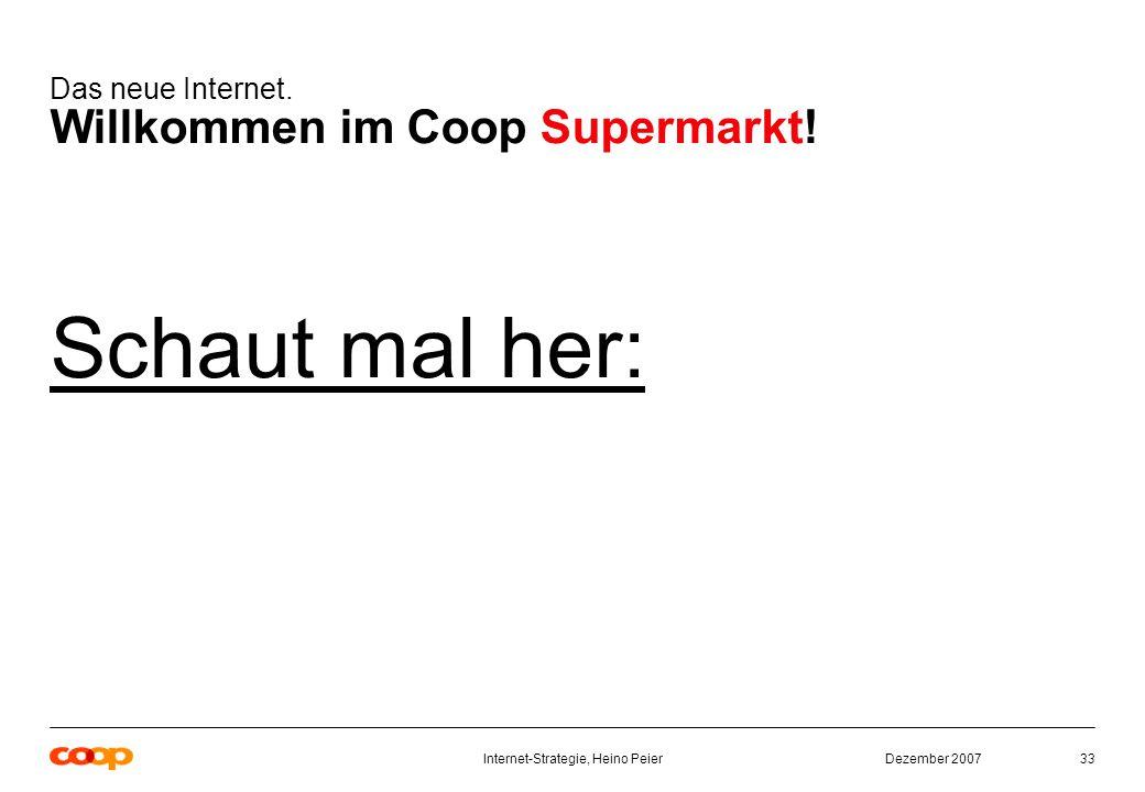 Dezember 2007Internet-Strategie, Heino Peier33 Das neue Internet.