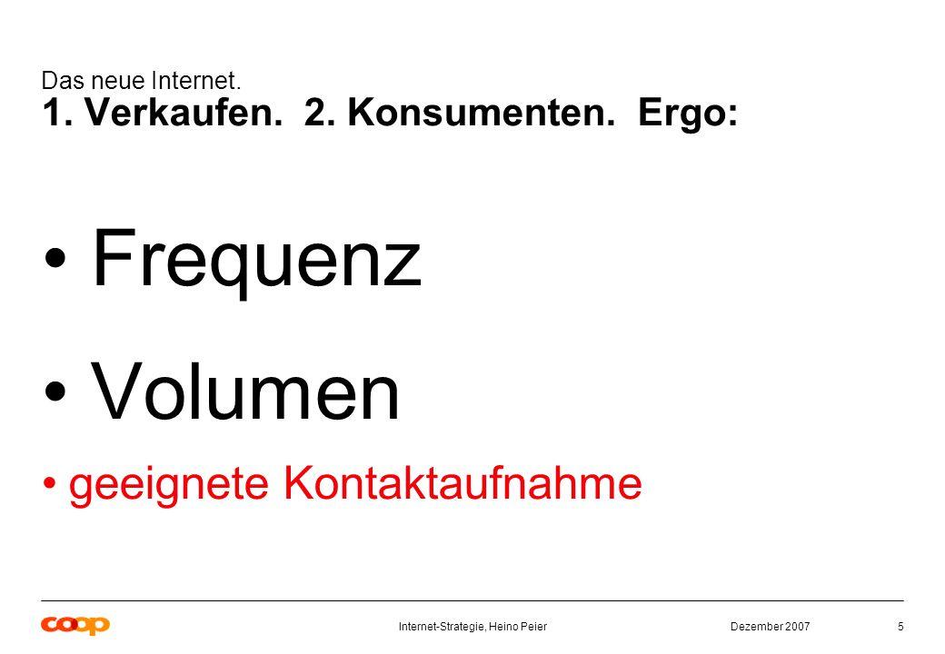 Dezember 2007Internet-Strategie, Heino Peier5 Das neue Internet.