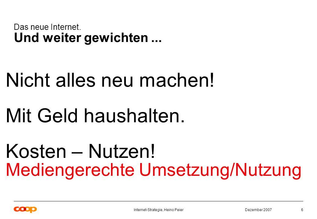 Dezember 2007Internet-Strategie, Heino Peier6 Das neue Internet.