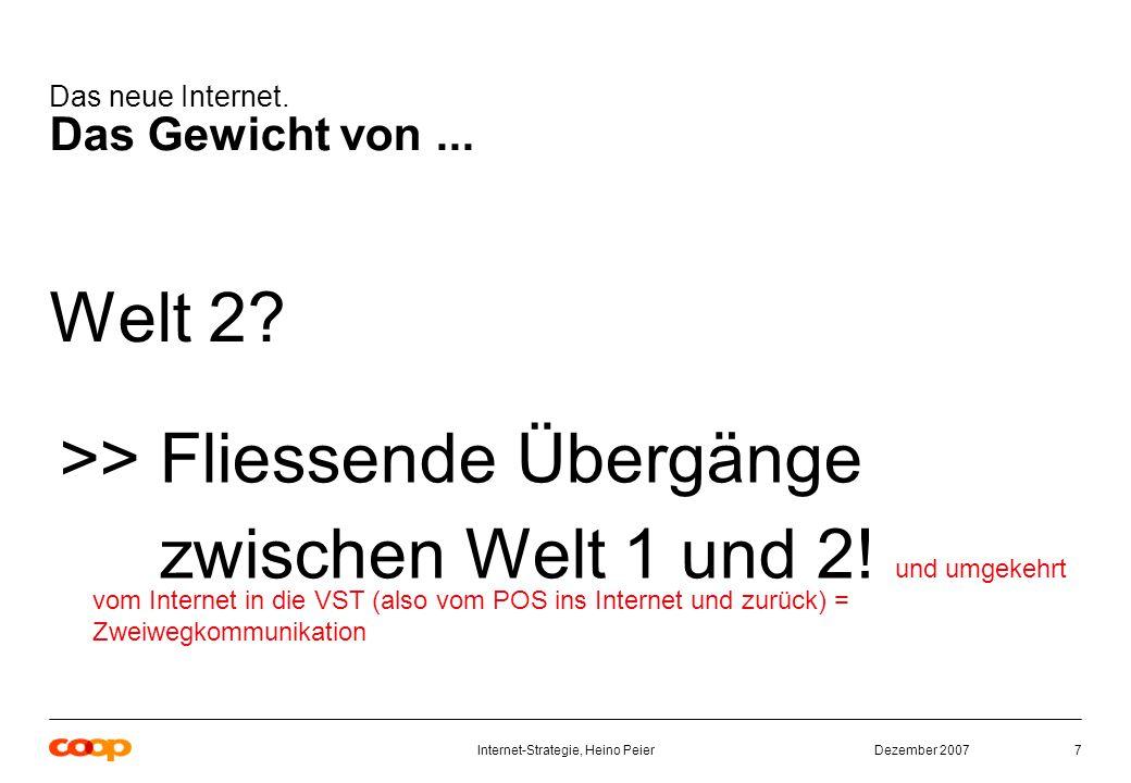 Dezember 2007Internet-Strategie, Heino Peier7 Das neue Internet.