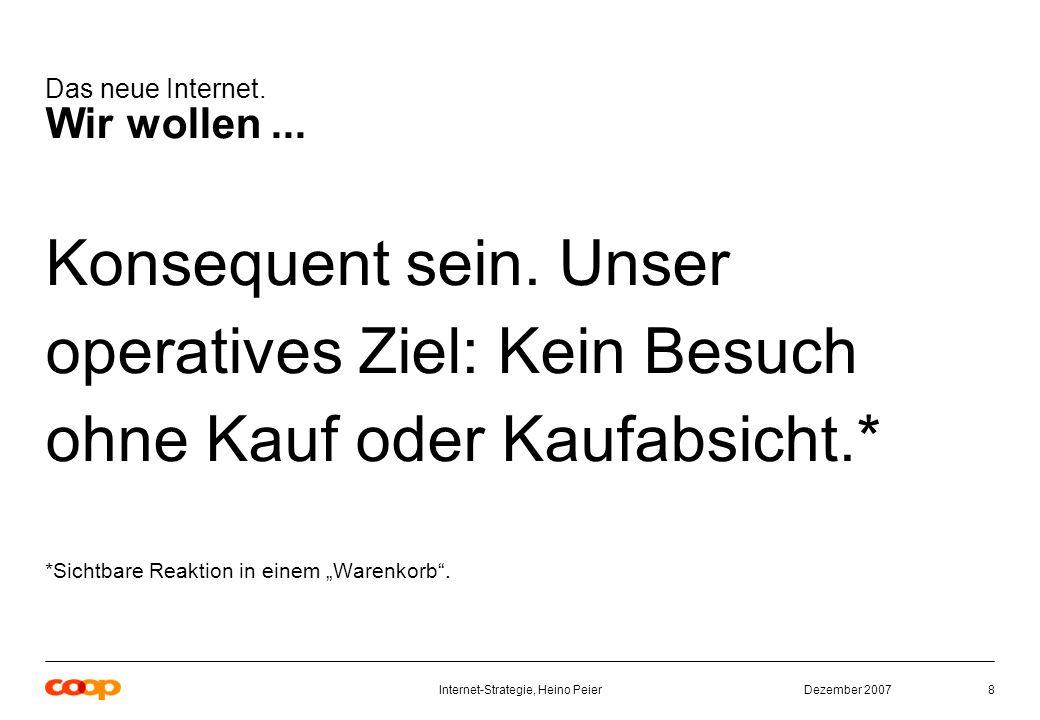 Dezember 2007Internet-Strategie, Heino Peier8 Das neue Internet.