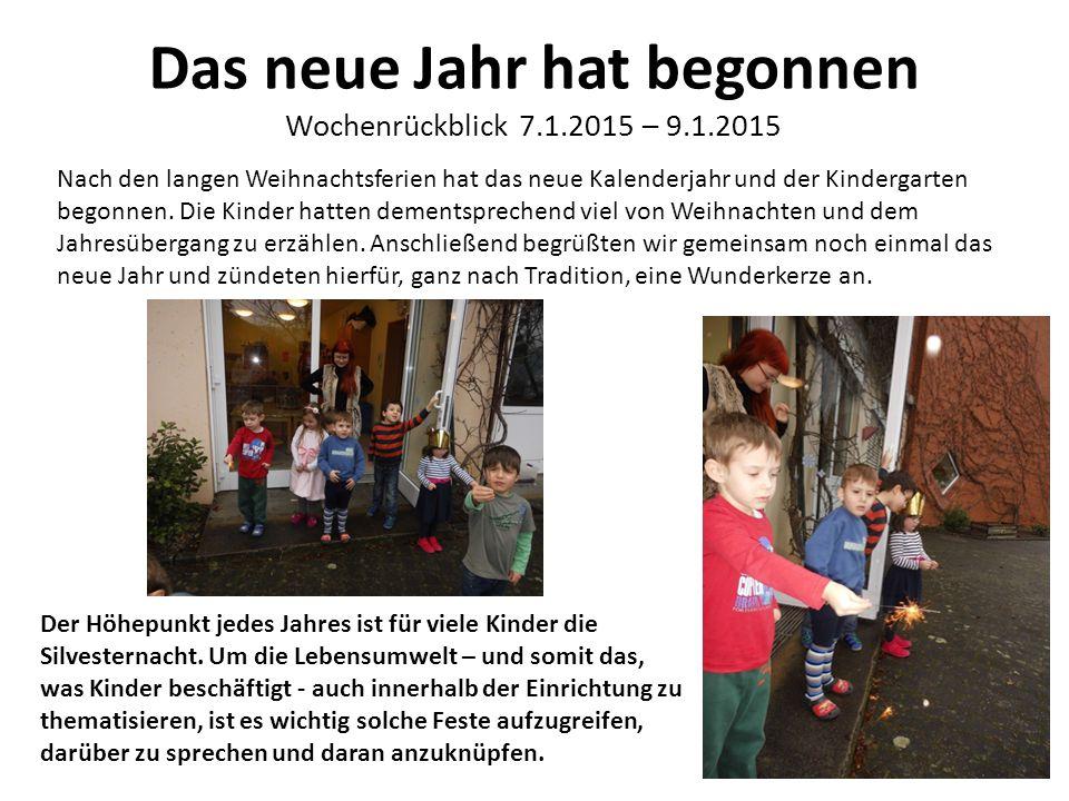 Das neue Jahr hat begonnen Wochenrückblick 7.1.2015 – 9.1.2015 Nach den langen Weihnachtsferien hat das neue Kalenderjahr und der Kindergarten begonne