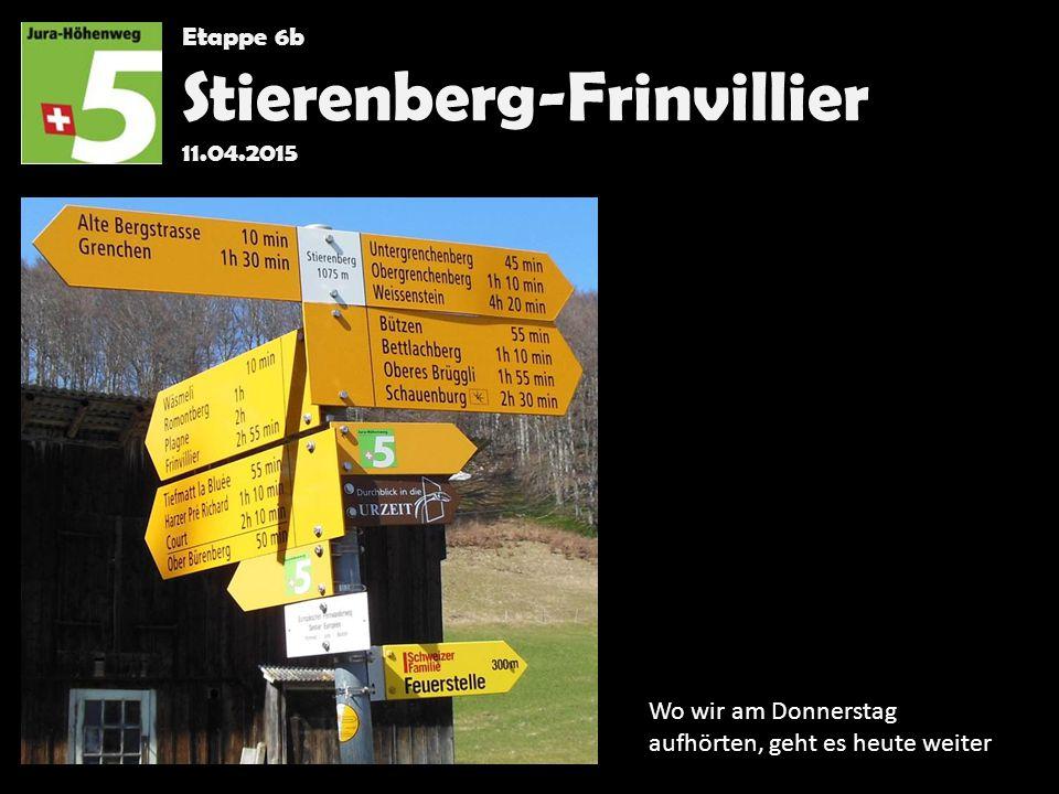 Etappe 6b Stierenberg-Frinvillier 11.04.2015 Wo wir am Donnerstag aufhörten, geht es heute weiter