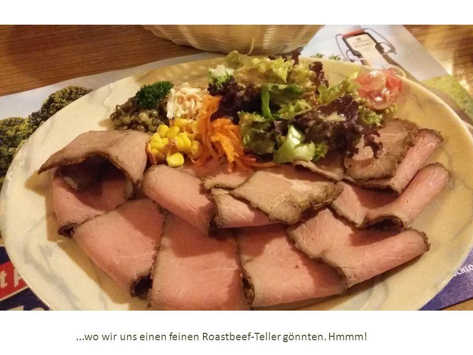 ...wo wir uns einen feinen Roastbeef-Teller gönnten. Hmmm!