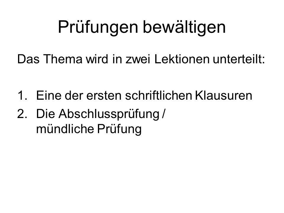Prüfungen bewältigen Das Thema wird in zwei Lektionen unterteilt: 1.Eine der ersten schriftlichen Klausuren 2.Die Abschlussprüfung / mündliche Prüfung