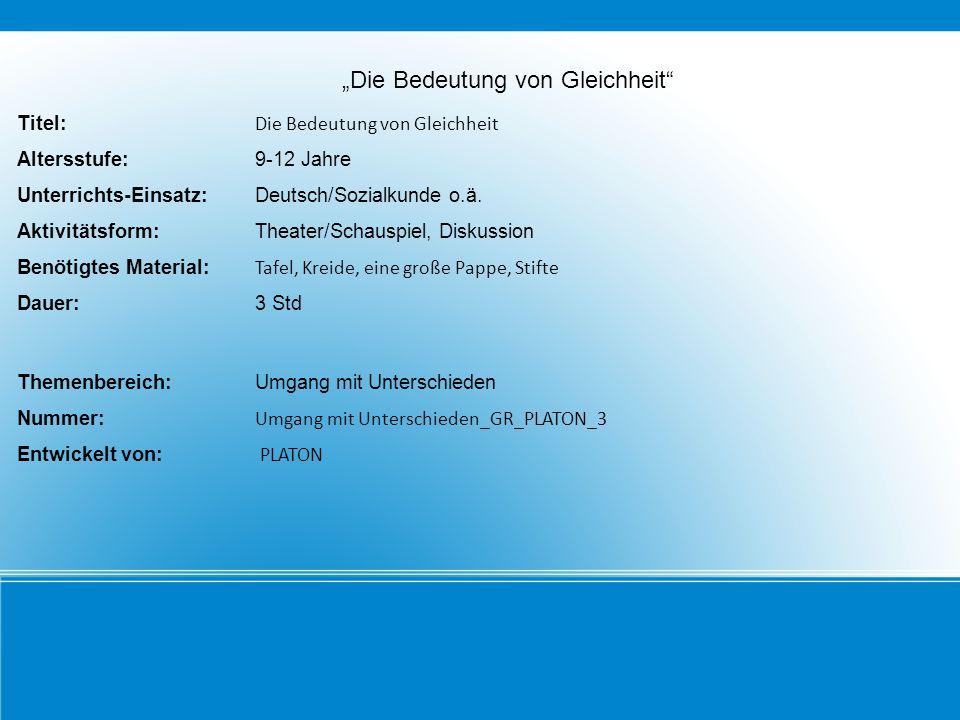 """""""Die Bedeutung von Gleichheit Titel: Die Bedeutung von Gleichheit Altersstufe: 9-12 Jahre Unterrichts-Einsatz:Deutsch/Sozialkunde o.ä."""