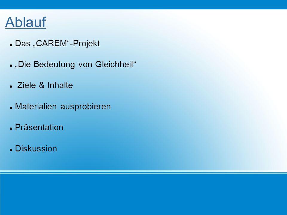 """Ablauf Das """"CAREM""""-Projekt """"Die Bedeutung von Gleichheit"""" Ziele & Inhalte Materialien ausprobieren Präsentation Diskussion"""