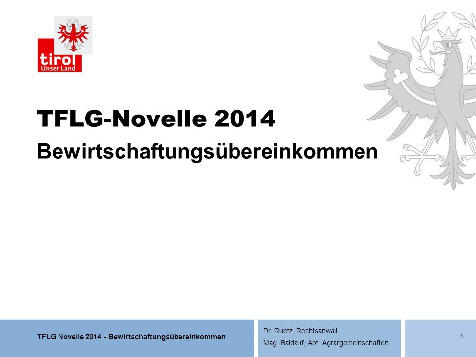 TFLG Novelle 2014 - Bewirtschaftungsübereinkommen Dr. Ruetz, Rechtsanwalt Mag. Baldauf, Abt. Agrargemeinschaften TFLG-Novelle 2014 Bewirtschaftungsübe