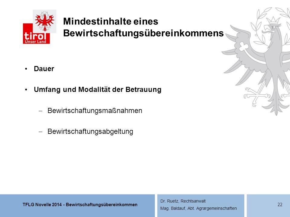 TFLG Novelle 2014 - Bewirtschaftungsübereinkommen Dr. Ruetz, Rechtsanwalt Mag. Baldauf, Abt. Agrargemeinschaften Mindestinhalte eines Bewirtschaftungs