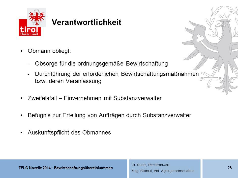 TFLG Novelle 2014 - Bewirtschaftungsübereinkommen Dr. Ruetz, Rechtsanwalt Mag. Baldauf, Abt. Agrargemeinschaften Verantwortlichkeit Obmann obliegt: -O