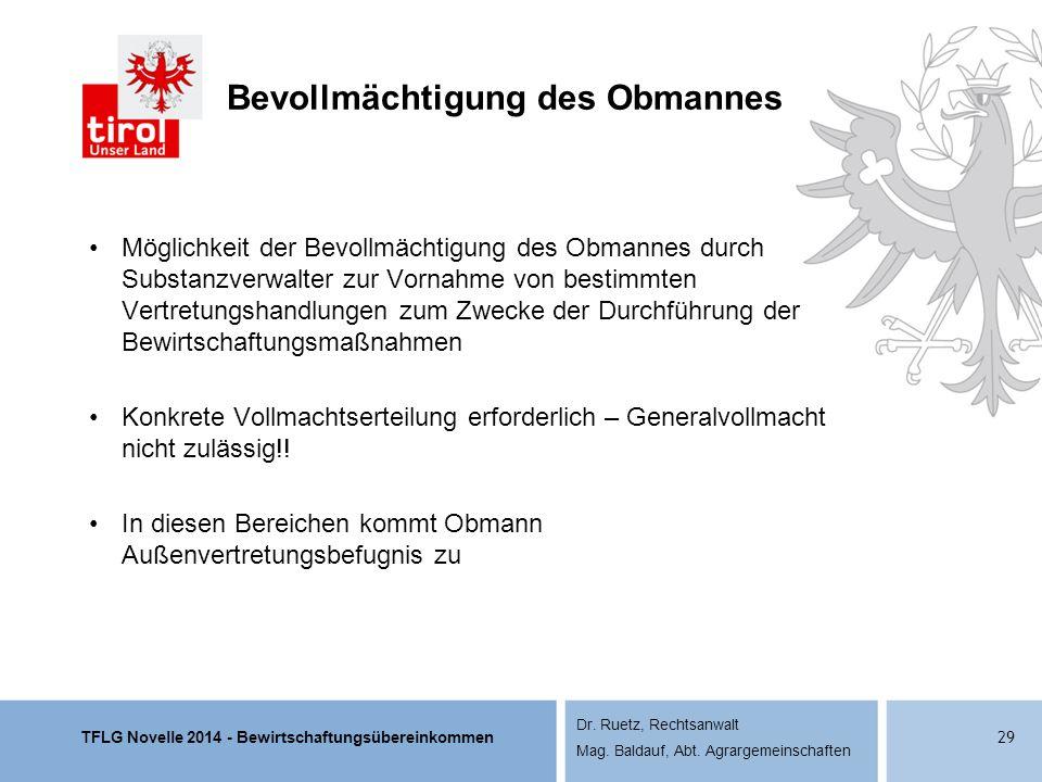 TFLG Novelle 2014 - Bewirtschaftungsübereinkommen Dr. Ruetz, Rechtsanwalt Mag. Baldauf, Abt. Agrargemeinschaften Bevollmächtigung des Obmannes Möglich