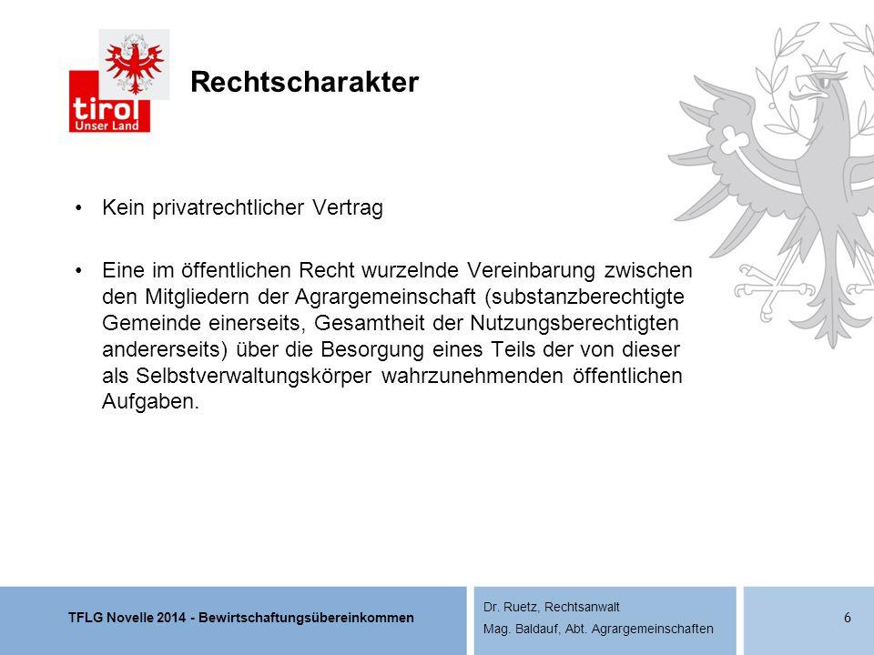 TFLG Novelle 2014 - Bewirtschaftungsübereinkommen Dr. Ruetz, Rechtsanwalt Mag. Baldauf, Abt. Agrargemeinschaften Rechtscharakter Kein privatrechtliche