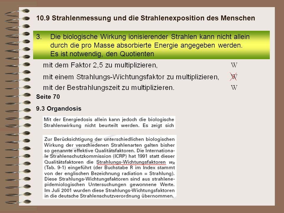 9.3 Organdosis Seite 70 3.Die biologische Wirkung ionisierender Strahlen kann nicht allein durch die pro Masse absorbierte Energie angegeben werden. E