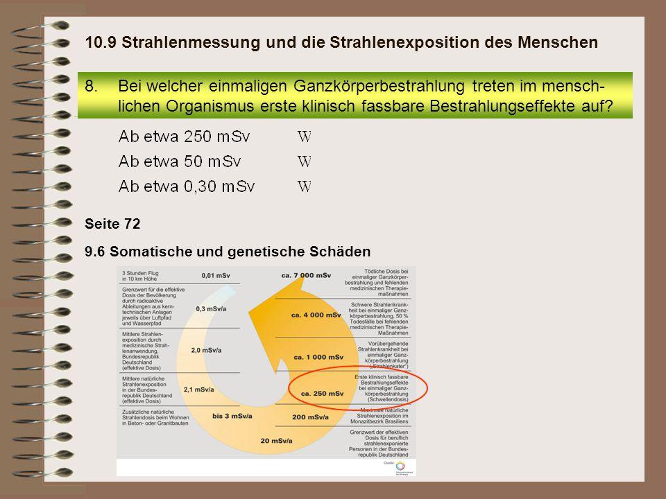 9.6 Somatische und genetische Schäden Seite 72 8.Bei welcher einmaligen Ganzkörperbestrahlung treten im mensch- lichen Organismus erste klinisch fassb