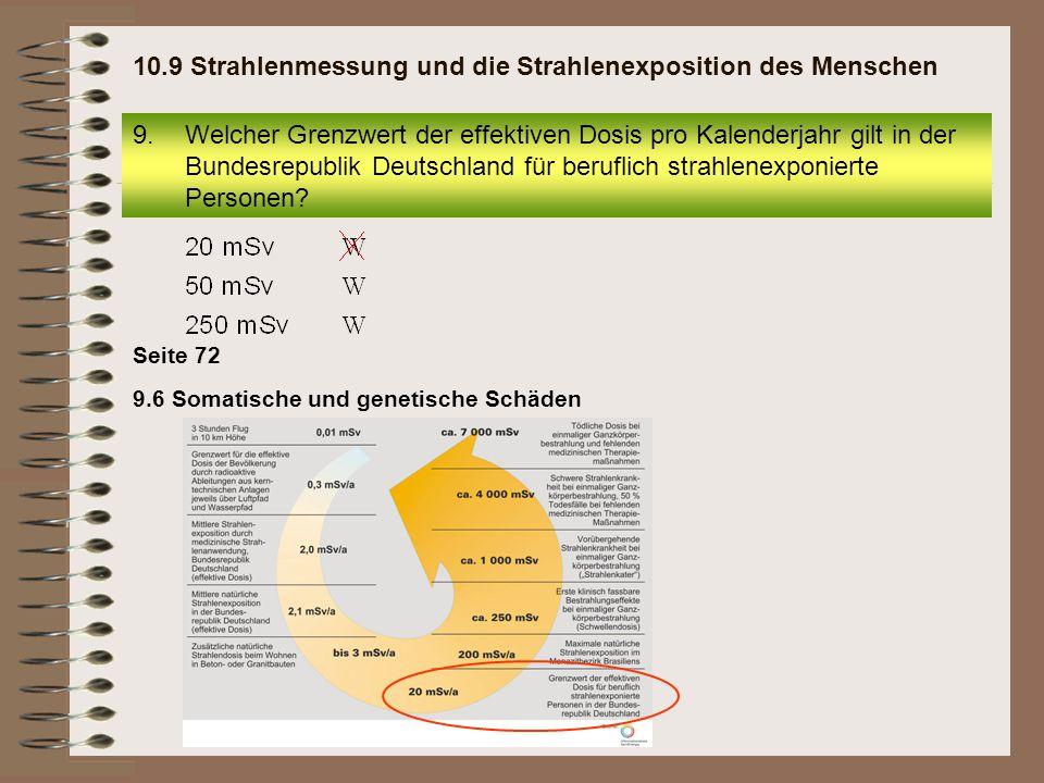 9.6 Somatische und genetische Schäden Seite 72 9.Welcher Grenzwert der effektiven Dosis pro Kalenderjahr gilt in der Bundesrepublik Deutschland für be