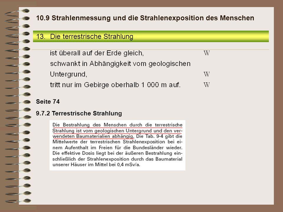 13.Die terrestrische Strahlung 10.9 Strahlenmessung und die Strahlenexposition des Menschen 9.7.2 Terrestrische Strahlung Seite 74