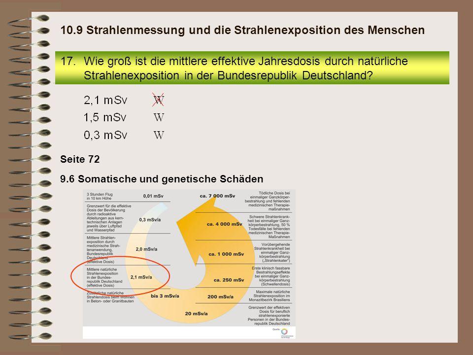 17.Wie groß ist die mittlere effektive Jahresdosis durch natürliche Strahlenexposition in der Bundesrepublik Deutschland? 10.9 Strahlenmessung und die